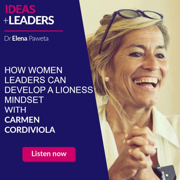 How Women Leaders Can Develop a Lioness Mindset – Carmen Cordiviola
