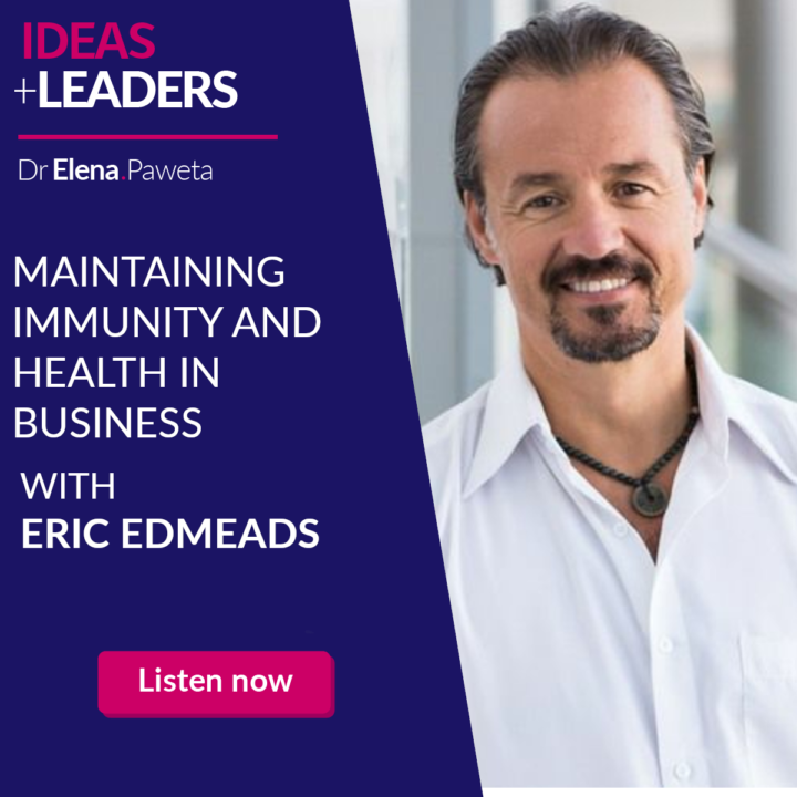 Maintaining Immunity and Health in Business – Eric Edmeads